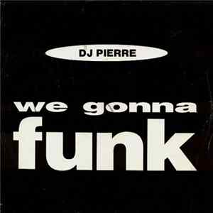 DJ Pierre - We Gonna Funk FLAC