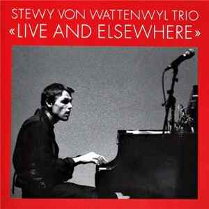 Stewy Von Wattenwyl Trio - Live And Elsewhere FLAC
